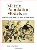 Matrix Population Models : Construction, Analysis and Interpretation, Caswell, Hal, 0878930965