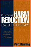 Practicing Harm Reduction Psychotherapy : An Alternative Approach to Addictions, Denning, Patt, 1593850964