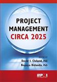 Project Management Circa 2025, Cleland, David I. and Bidanda, Bopaya, 1933890967