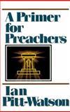 A Primer for Preachers, Pitt-Watson, Ian, 0801070961