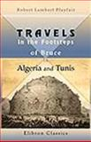 Travels in the Footsteps of Bruce in Algeria and Tunis : Illustrated by Facsimiles of His Original Drawings, Playfair, Robert Lambert, 1402140967