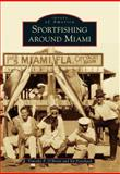 Sportfishing Around Miami, Timothy P. O'Brien and Ed Pritchard, 1467110965
