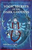Yogic Secrets of the Dark Goddess, Shambhavi L. Chopra, 818328096X
