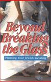 Beyond Breaking the Glass : A Spiritual Guide to Your Jewish Wedding, Wiener, Nancy H., 0881230979