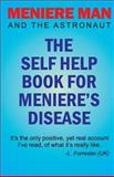 Meniere Man and the Astronaut the Self Help Book for Meniere's Disease, Meniere Man, 0955650976