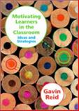 Motivating Learners in the Classroom : Ideas and Strategies, Reid, Gavin, 1412930979