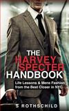 The Harvey Specter Handbook: Life Lessons and Mens Fashion from the Best Closer in NYC, S. Rothschild, 1497560977