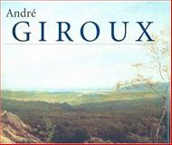 André Giroux : A Master of French Nineteenth-Century Landscape Painting, Grishin, Alexander D., 1845110978