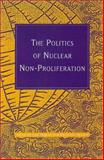 The Politics of Nuclear Non-Proliferation, , 1865080977
