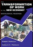 The Transformation of Work in the New Economy : Sociological Readings, Perrucci, Carolyn Cummings and Perrucci, Robert, 193322097X