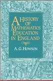 A History of Mathematics Education in England, Howson, Geoffrey, 0521090970