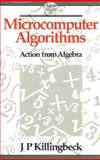 Microcomputer Algorithms : Action from Algebra, Killingbeck, J. P., 0750300973