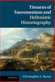 Timaeus of Tauromenium and Hellenistic Historiography, Baron, Christopher A., 1107000971