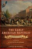 The Early American Republic : A Documentary Reader, , 1405160977