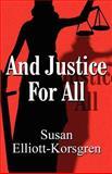 And Justice for All, Susan Elliott-Korsgren, 1462660975