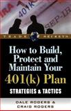 How to Build, Protect and Maintain Your 401(k) Plan : Strategies and Tactics, Rogers, Dale and Rogers, Craig, 1592800971