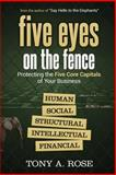 Five Eyes on the Fence : Protecting the Five Core Capitals of Your Business, Rose, Tony, 1631570978
