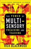 The Power of Multisensory Preaching and Teaching : Increase Attention, Comprehension, and Retention, Blackwood, Rick, 0310280974