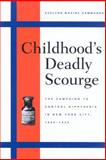 Childhood's Deadly Scourge : The Campaign to Control Diphtheria in New York City, 1880-1930, Hammonds, Evelynn Maxine, 0801870976