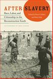 After Slavery : Race, Labor, and Citizenship in the Reconstruction South, , 0813060974