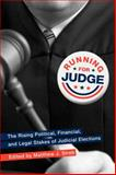 Running for Judge : The Rising Political, Financial, and Legal Stakes of Judicial Elections, , 0814740979