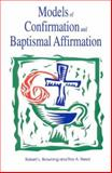 Models of Confirmation and Baptismal Affirmation : Educational and Liturgical Designs, Robert L. Browning, Roy A. Reed, 0891350977