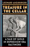 Treasure in the Cellar : A Tale of Gold in Depression-Era Baltimore, Augsburger, Leonard, 0938420976