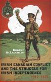 Irish Canadian Conflict and the Struggle for Irish Independence, 1912-1925, McLaughlin, Robert, 1442610972
