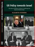 "U. S. Policy Toward Israel : The Role of Political Culture in Defining the ""Special Relationship"", Elizabeth Stephens, 1845190971"