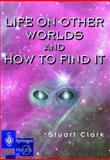 Life on Other Worlds and How to Find It 9781852330972