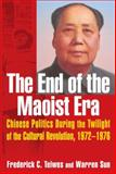 The End of the Maoist Era : Chinese Politics During the Twilight of the Cultural Revolution, 1972-1976, Teiwes, Frederick and Sun, Warren, 0765610973