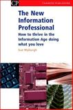 New Information Professional : How to Survive in the Information Age Doing What You Love to Do, Myburgh, Sue, 1843340976