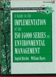 A Guide to Implementation of the ISO 14000 Series on Environmental Management, Ritchie, Ingrid and Hayes, William, 0135410975