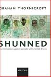 Shunned : Discriminating Against People with Mental Illness, Thornicroft, Graham, 019857097X