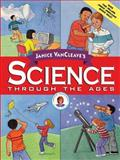Janice VanCleave's Science Through the Ages, Janice Pratt VanCleave, 0471330973