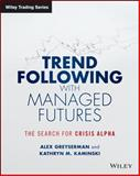 Trend Following with Managed Futures : The Search for Crisis Alpha, Greyserman, Alex and Kaminski, Kathryn, 1118890973