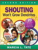 Shouting Won't Grow Dendrites : 20 Techniques to Detour Around the Danger Zones, Tate, Marcia L., 1483350975