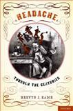 Headache : Through the Centuries, Eadie, Mervyn J., 0199860971