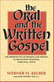 The Oral and the Written Gospel : The Hermeneutics of Speaking and Writing in the Synoptic Tradition, Mark, Paul, and Q, Kelber, Werner H., 0253210976