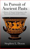 In Pursuit of Ancient Pasts : A History of Classical Archaeology in the Nineteenth and Twentieth Centuries, Dyson, Stephen L., 0300110979