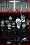 God Aboveground : Catholic Church, Postsocialist State, and Transnational Processes in a Chinese Village, Lozada, Eriberto P., 0804740976