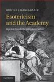 Esotericism and the Academy : Rejected Knowledge in Western Culture, Hanegraaff, Wouter J., 1107680972