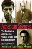 American Silences : The Realism of James Agee, Walker Evans, and Edward Hopper, Ward, Joseph Anthony, 1412810973