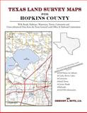 Texas Land Survey Maps for Hopkins County : With Roads, Railways, Waterways, Towns, Cemeteries and Including Cross-referenced Data from the General Land Office and Texas Railroad Commission, Boyd, Gregory A., 1420350978