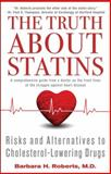 The Truth about Statins, Barbara H. Roberts, 1451660979