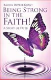 Being Strong in the Faith! a Story of Faith, Rachel Dupree Grant, 1478700971