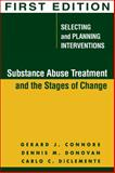 Substance Abuse Treatment and the Stages of Change : Selecting and Planning Interventions, Donovan, Dennis M. and Connors, Gerard J., 1593850972