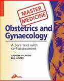Obstetrics and Gynecology : A Core Text with Self-Assessment, McCarthy, Andrew and Hunter, Bill, 0443070970