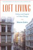 Loft Living : Culture and Capital in Urban Change, Zukin, Sharon, 0813570972