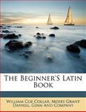 The Beginner's Latin Book, William Coe Collar and Moses Grant Daniell, 1142220974